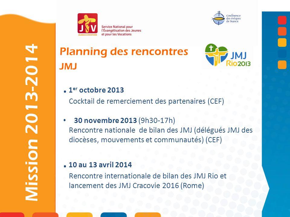 . 1 er octobre 2013 Cocktail de remerciement des partenaires (CEF) 30 novembre 2013 (9h30-17h) Rencontre nationale de bilan des JMJ (délégués JMJ des