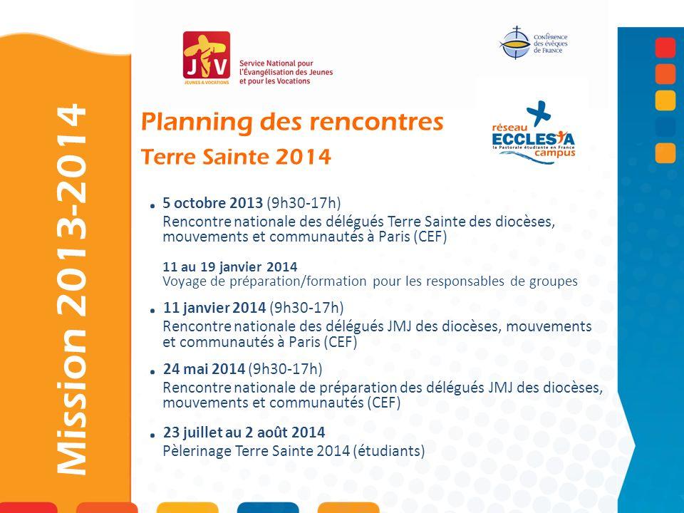 . 5 octobre 2013 (9h30-17h) Rencontre nationale des délégués Terre Sainte des diocèses, mouvements et communautés à Paris (CEF) 11 au 19 janvier 2014