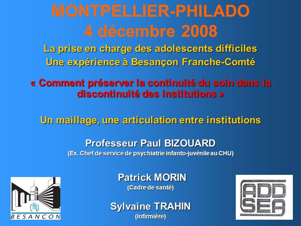MONTPELLIER-PHILADO 4 décembre 2008 La prise en charge des adolescents difficiles Une expérience à Besançon Franche-Comté « Comment préserver la conti