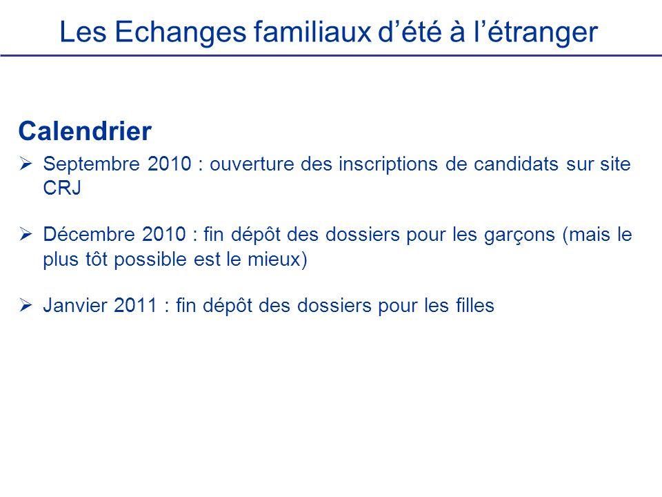 Les Echanges familiaux dété à létranger Calendrier Septembre 2010 : ouverture des inscriptions de candidats sur site CRJ Décembre 2010 : fin dépôt des