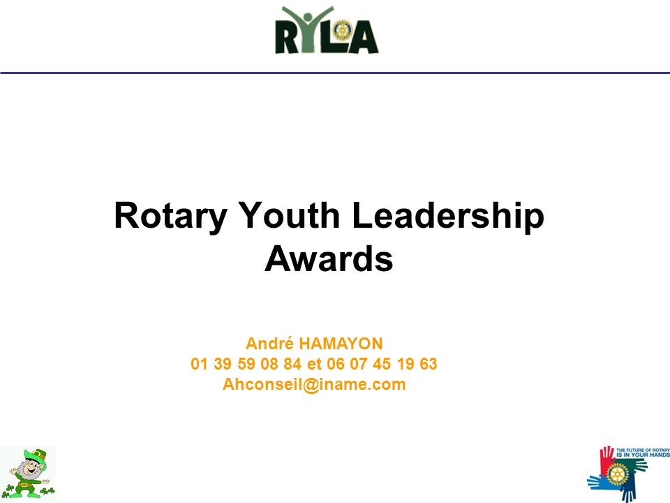 Rotary Youth Leadership Awards André HAMAYON 01 39 59 08 84 et 06 07 45 19 63 Ahconseil@iname.com