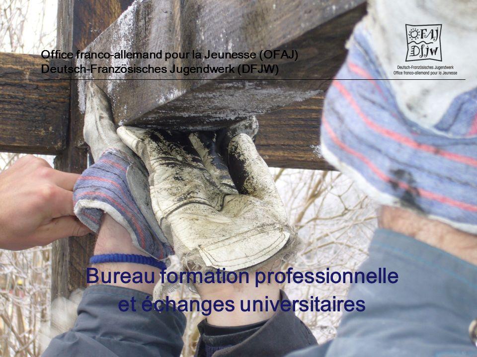 Office franco-allemand pour la Jeunesse (OFAJ) Deutsch-Französisches Jugendwerk (DFJW) Bureau formation professionnelle et échanges universitaires
