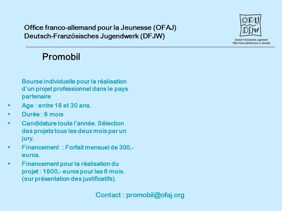 Office franco-allemand pour la Jeunesse (OFAJ) Deutsch-Französisches Jugendwerk (DFJW) Promobil Bourse individuelle pour la réalisation dun projet professionnel dans le pays partenaire Age : entre 18 et 30 ans.