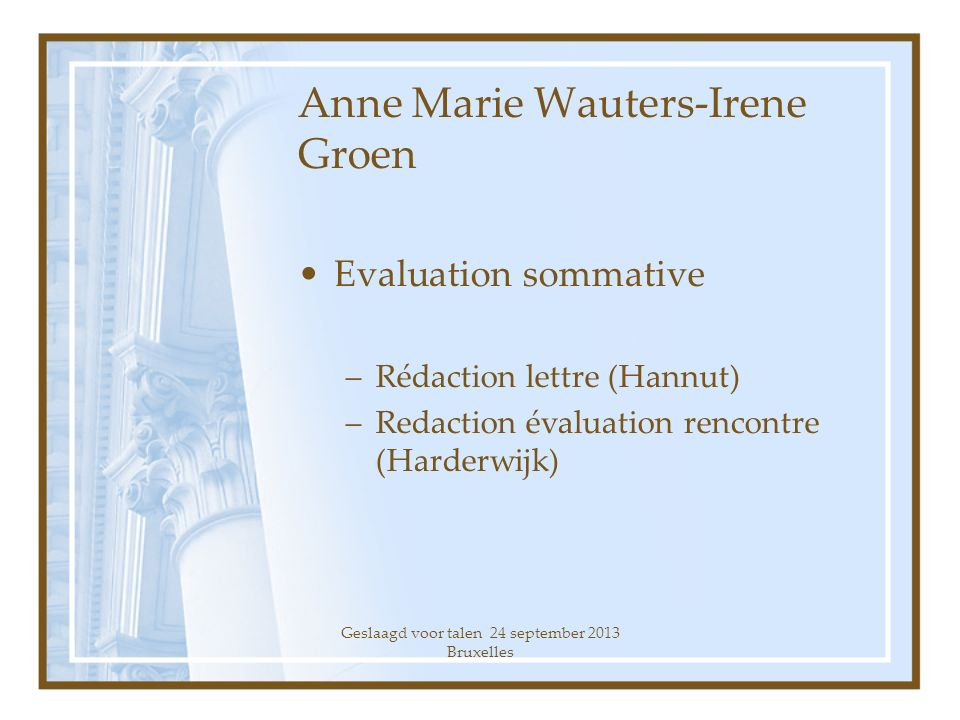 Anne Marie Wauters-Irene Groen Evaluation sommative –Rédaction lettre (Hannut) –Redaction évaluation rencontre (Harderwijk) Geslaagd voor talen 24 sep