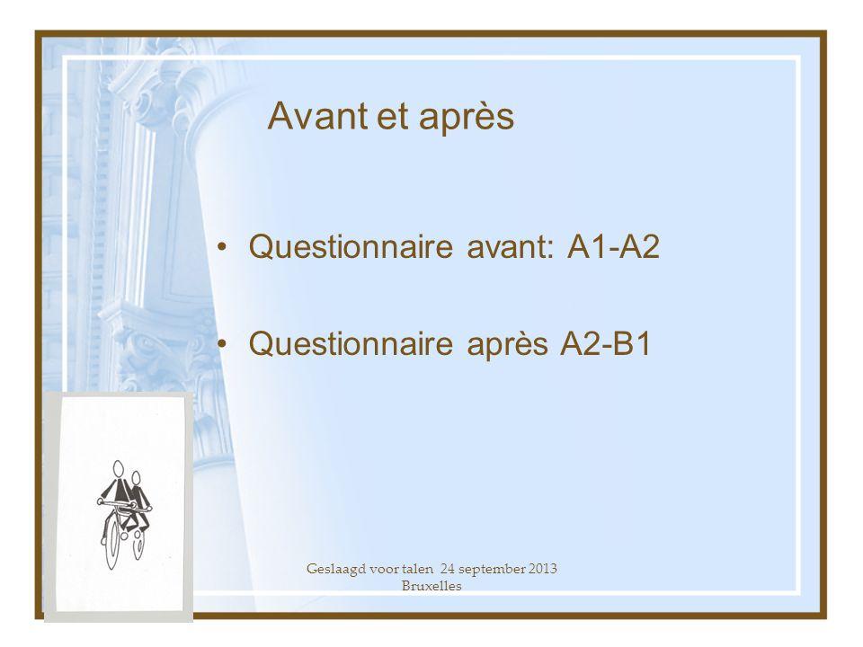Geslaagd voor talen 24 september 2013 Bruxelles Avant et après Questionnaire avant: A1-A2 Questionnaire après A2-B1