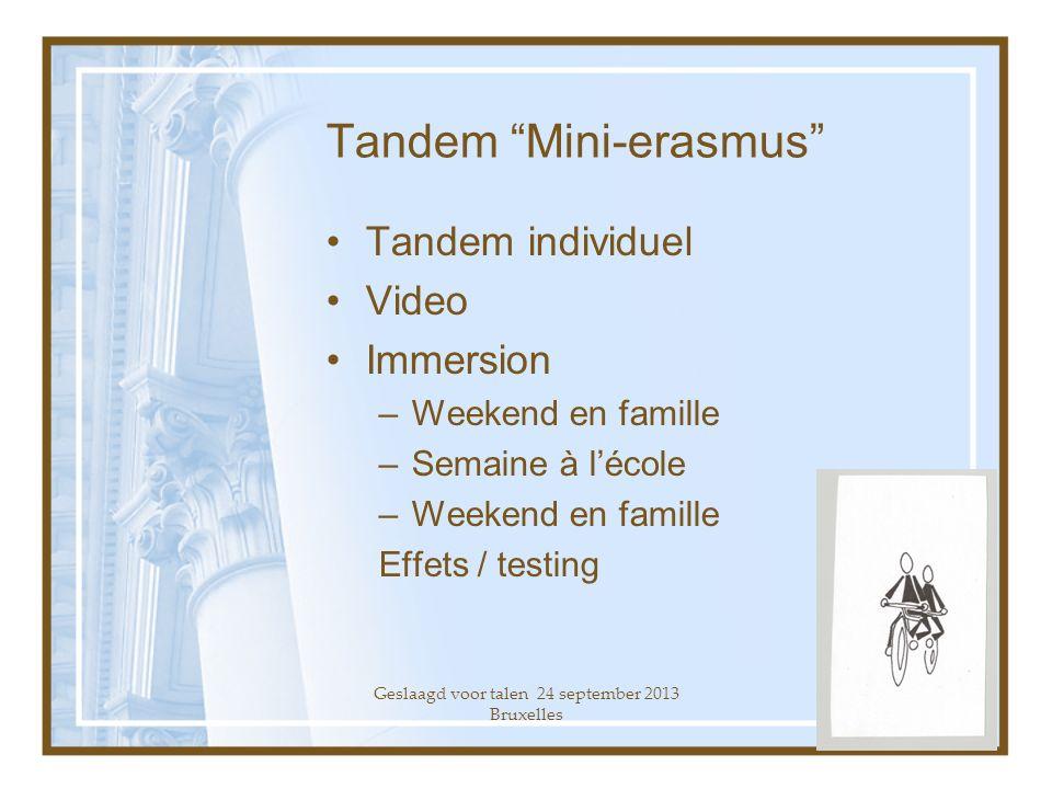 Geslaagd voor talen 24 september 2013 Bruxelles Tandem Mini-erasmus Tandem individuel Video Immersion –Weekend en famille –Semaine à lécole –Weekend e