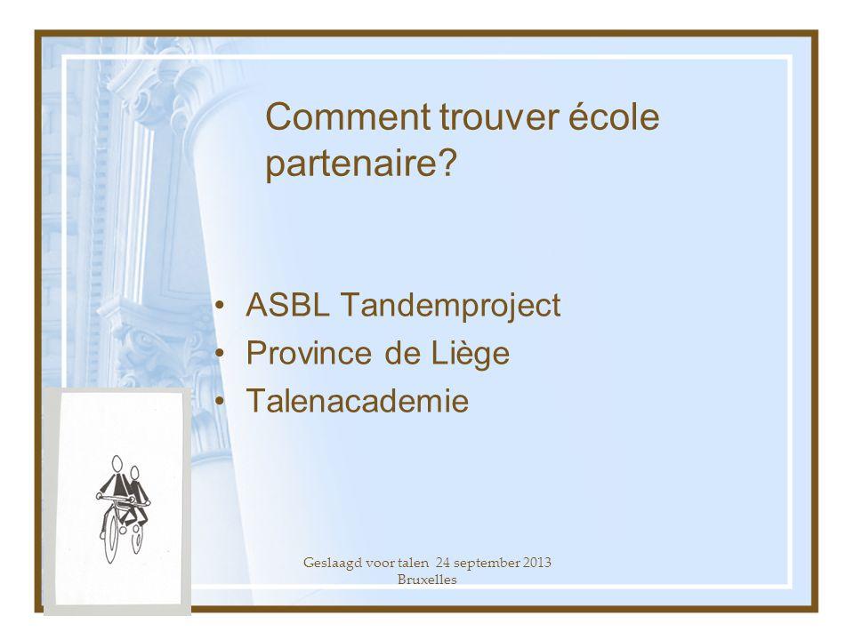 Geslaagd voor talen 24 september 2013 Bruxelles Comment trouver école partenaire.