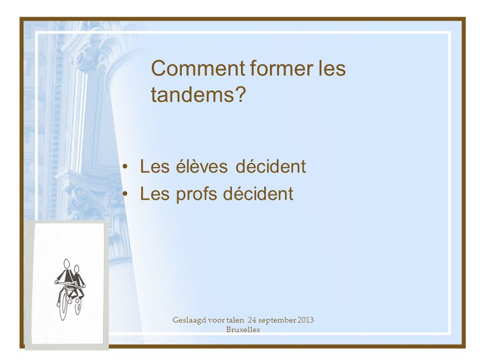 Geslaagd voor talen 24 september 2013 Bruxelles Comment former les tandems.