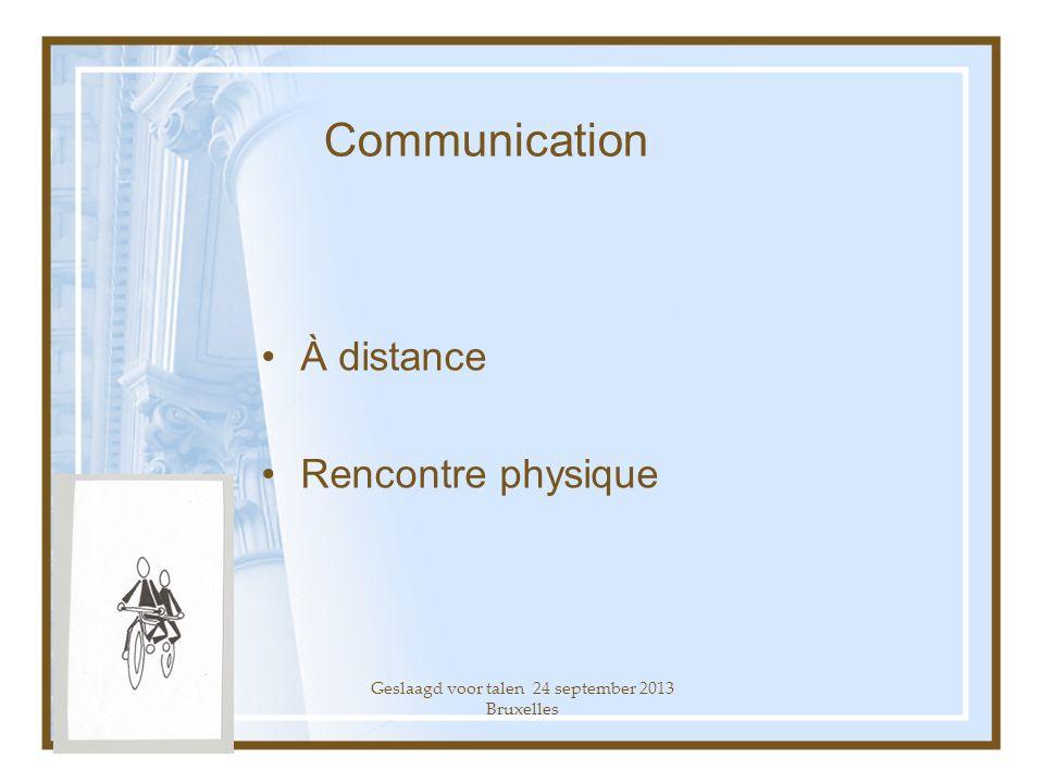 Geslaagd voor talen 24 september 2013 Bruxelles Communication À distance Rencontre physique