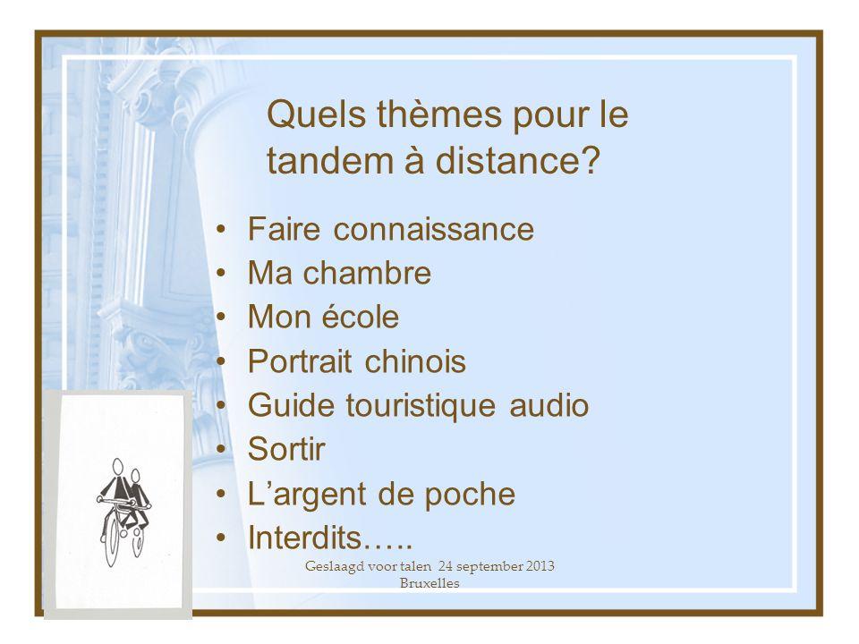Geslaagd voor talen 24 september 2013 Bruxelles Quels thèmes pour le tandem à distance.