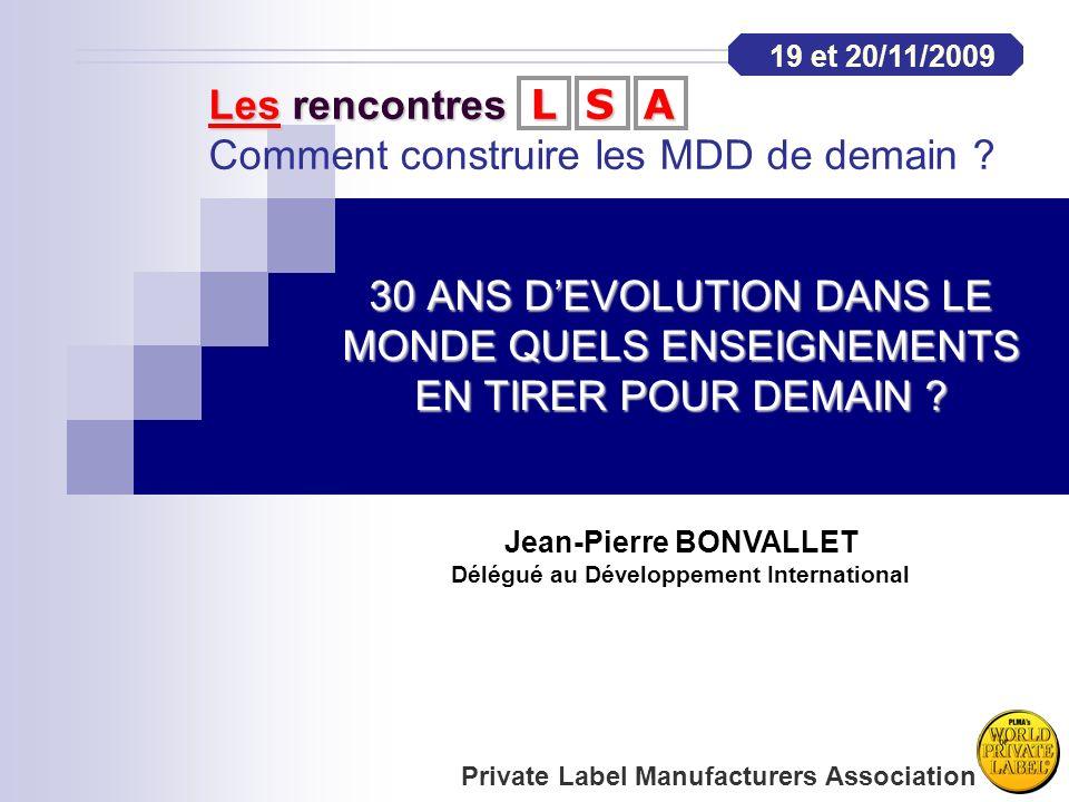 Private Label Manufacturers Association Jean-Pierre BONVALLET Délégué au Développement International 19 et 20/11/2009 Les rencontres LSA Les rencontre