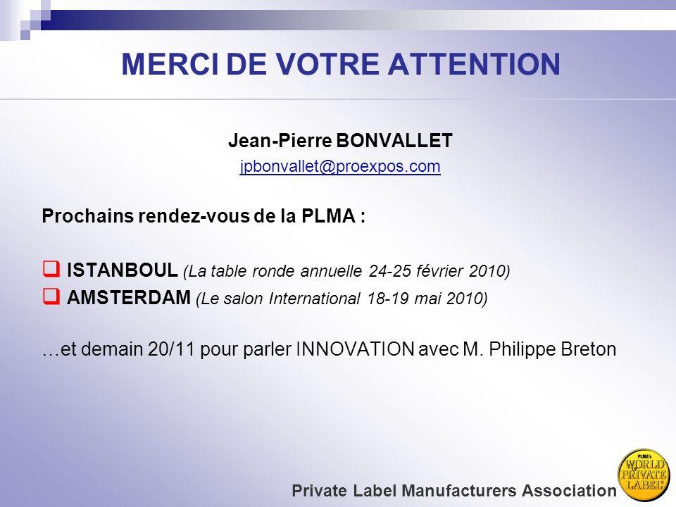 MERCI DE VOTRE ATTENTION Jean-Pierre BONVALLET jpbonvallet@proexpos.com Prochains rendez-vous de la PLMA : ISTANBOUL (La table ronde annuelle 24-25 fé