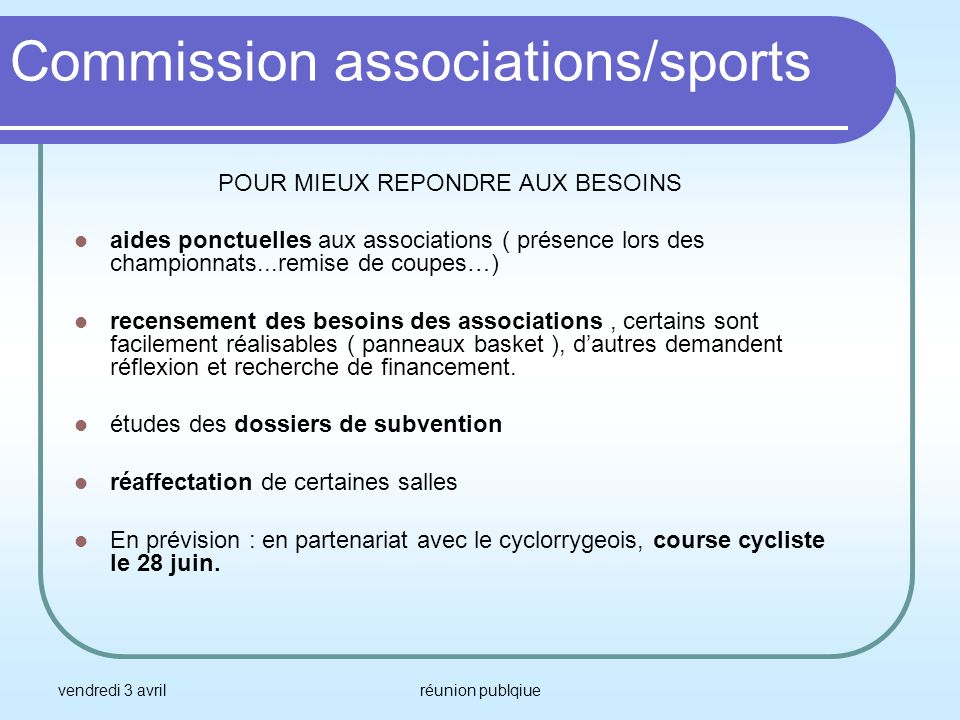 vendredi 3 avrilréunion publqiue Commission associations/sports POUR MIEUX REPONDRE AUX BESOINS aides ponctuelles aux associations ( présence lors des