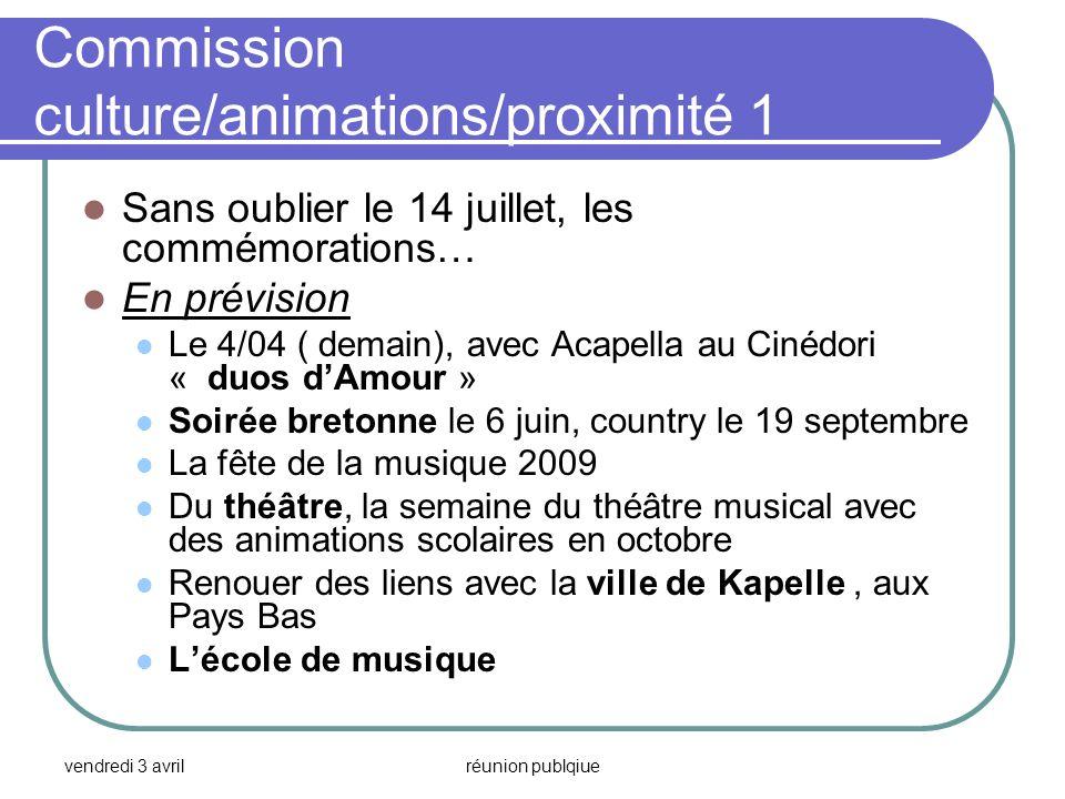 vendredi 3 avrilréunion publqiue Commission culture/animations/proximité 1 Sans oublier le 14 juillet, les commémorations… En prévision Le 4/04 ( dema