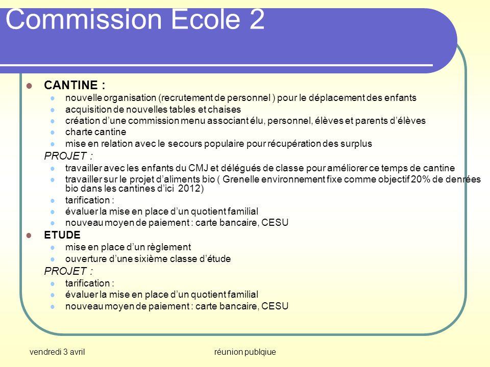vendredi 3 avrilréunion publqiue Commission Ecole 2 CANTINE : nouvelle organisation (recrutement de personnel ) pour le déplacement des enfants acquis