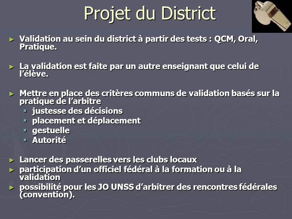 Projet du District Validation au sein du district à partir des tests : QCM, Oral, Pratique. Validation au sein du district à partir des tests : QCM, O