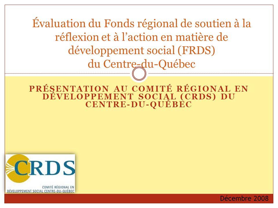 PRÉSENTATION AU COMITÉ RÉGIONAL EN DÉVELOPPEMENT SOCIAL (CRDS) DU CENTRE-DU-QUÉBEC Évaluation du Fonds régional de soutien à la réflexion et à laction