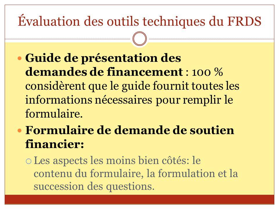 Évaluation des outils techniques du FRDS Guide de présentation des demandes de financement : 100 % considèrent que le guide fournit toutes les informa
