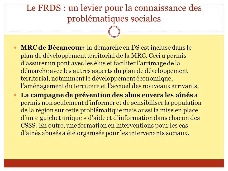 Le FRDS : un levier pour la connaissance des problématiques sociales MRC de Bécancour: la démarche en DS est incluse dans le plan de développement ter