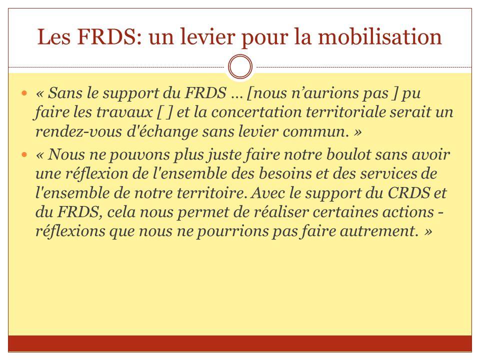 Les FRDS: un levier pour la mobilisation « Sans le support du FRDS … [nous naurions pas ] pu faire les travaux [ ] et la concertation territoriale ser
