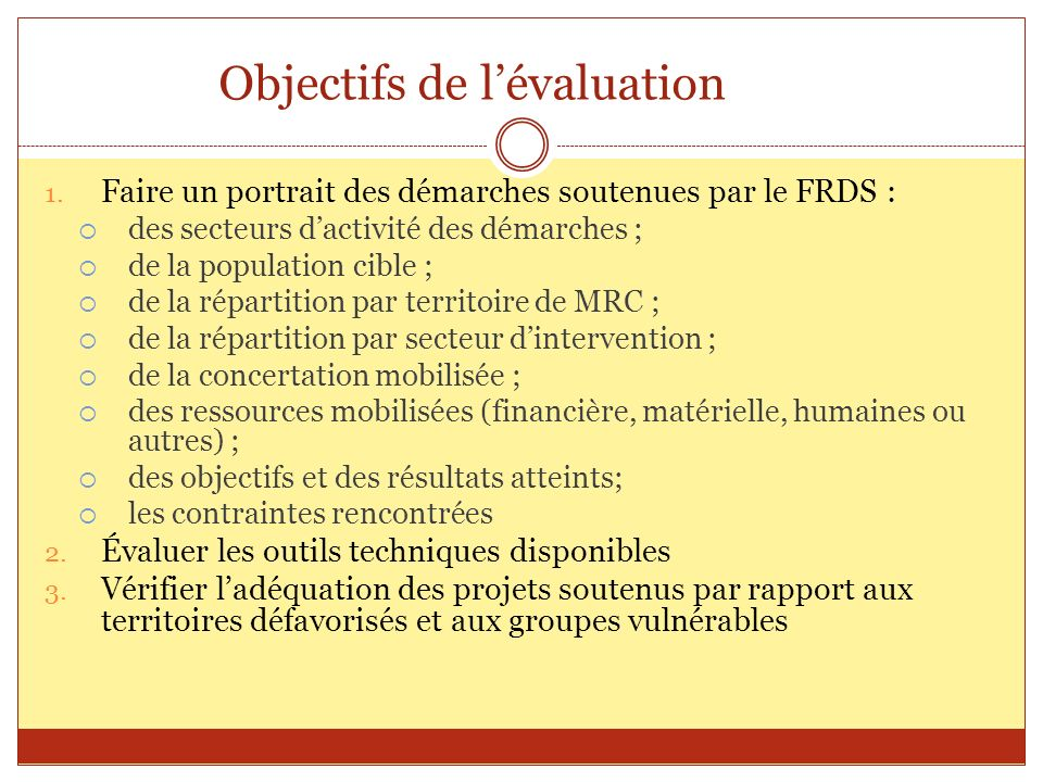Objectifs de lévaluation 1. Faire un portrait des démarches soutenues par le FRDS : des secteurs dactivité des démarches ; de la population cible ; de