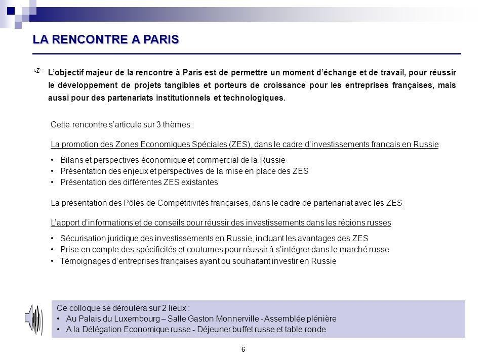 6 LA RENCONTRE A PARIS Lobjectif majeur de la rencontre à Paris est de permettre un moment déchange et de travail, pour réussir le développement de projets tangibles et porteurs de croissance pour les entreprises françaises, mais aussi pour des partenariats institutionnels et technologiques.