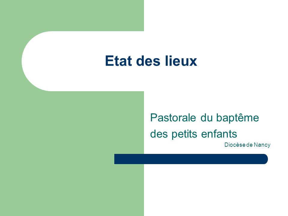 Etat des lieux Pastorale du baptême des petits enfants Diocèse de Nancy