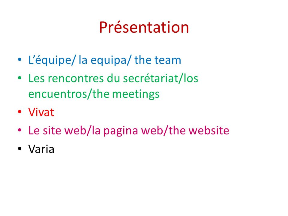 Présentation Léquipe/ la equipa/ the team Les rencontres du secrétariat/los encuentros/the meetings Vivat Le site web/la pagina web/the website Varia