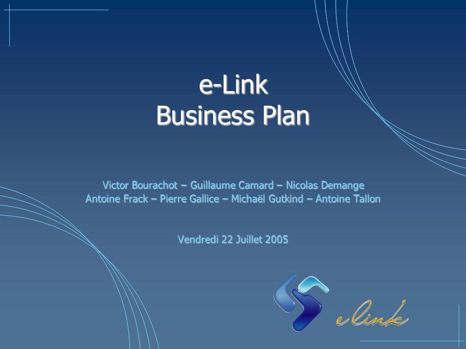 e-Link Business Plan Victor Bourachot – Guillaume Camard – Nicolas Demange Antoine Frack – Pierre Gallice – Michaël Gutkind – Antoine Tallon Vendredi
