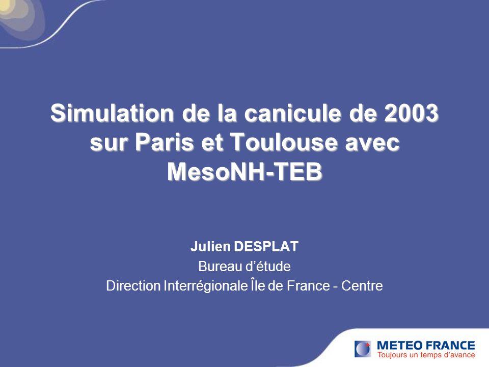 Simulation de la canicule de 2003 sur Paris et Toulouse avec MesoNH-TEB Julien DESPLAT Bureau détude Direction Interrégionale Île de France - Centre