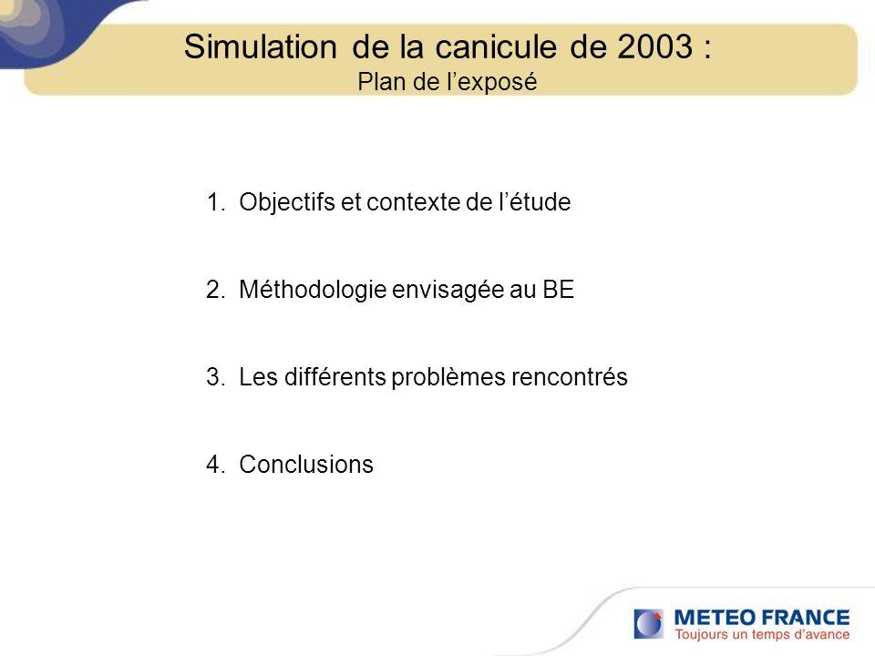 Simulation de la canicule de 2003 : Plan de lexposé 1.Objectifs et contexte de létude 2.Méthodologie envisagée au BE 3.Les différents problèmes rencon