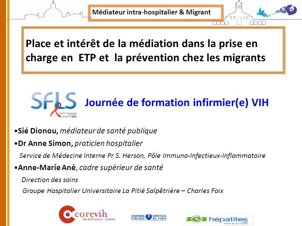 Place et intérêt de la médiation dans la prise en charge en ETP et la prévention chez les migrants Sié Dionou, médiateur de santé publique Dr Anne Simon, praticien hospitalier Service de Médecine Interne Pr S.