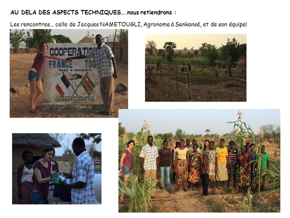 AU DELA DES ASPECTS TECHNIQUES….nous retiendrons : Agadir Les rencontres… celle de Jacques NAMETOUGLI, Agronome à Senkansé, et de son équipe!