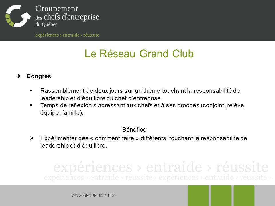 WWW.GROUPEMENT.CA Le Réseau Grand Club Congrès Rassemblement de deux jours sur un thème touchant la responsabilité de leadership et déquilibre du chef
