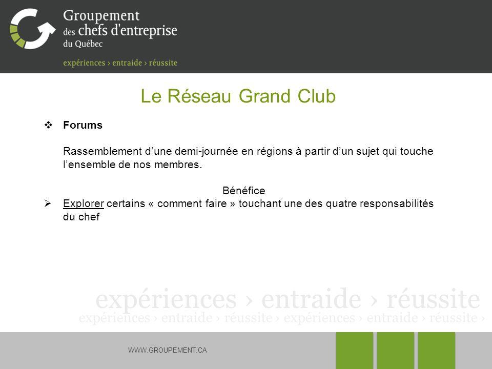 WWW.GROUPEMENT.CA Le Réseau Grand Club Forums Rassemblement dune demi-journée en régions à partir dun sujet qui touche lensemble de nos membres.