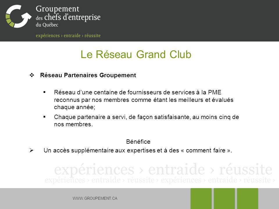 WWW.GROUPEMENT.CA Le Réseau Grand Club Réseau Partenaires Groupement Réseau dune centaine de fournisseurs de services à la PME reconnus par nos membre