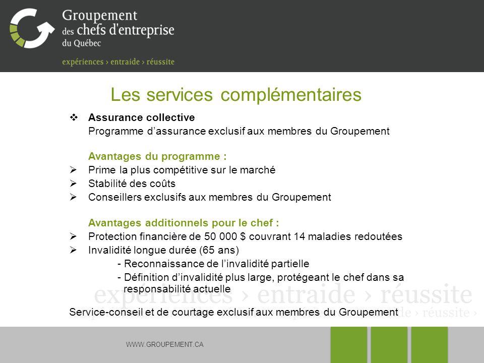 WWW.GROUPEMENT.CA Les services complémentaires Assurance collective Programme dassurance exclusif aux membres du Groupement Avantages du programme : P