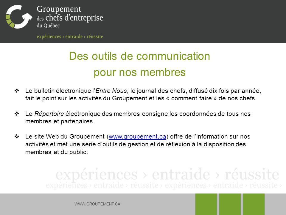WWW.GROUPEMENT.CA Des outils de communication pour nos membres Le bulletin électronique lEntre Nous, le journal des chefs, diffusé dix fois par année,