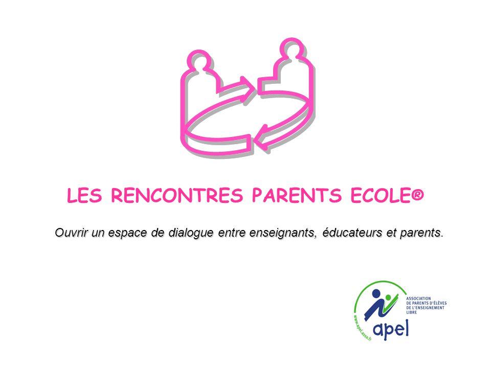 LES RENCONTRES PARENTS ECOLE ® Ouvrir un espace de dialogue entre enseignants, éducateurs et parents Ouvrir un espace de dialogue entre enseignants, é
