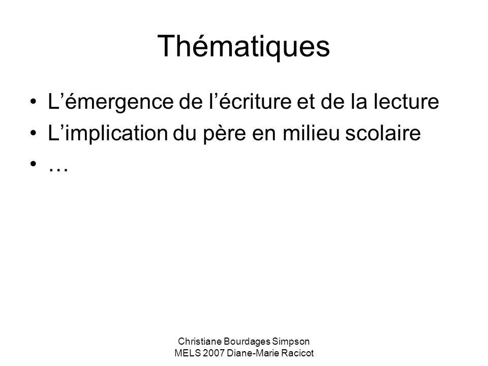 Christiane Bourdages Simpson MELS 2007 Diane-Marie Racicot Thématiques Lémergence de lécriture et de la lecture Limplication du père en milieu scolair