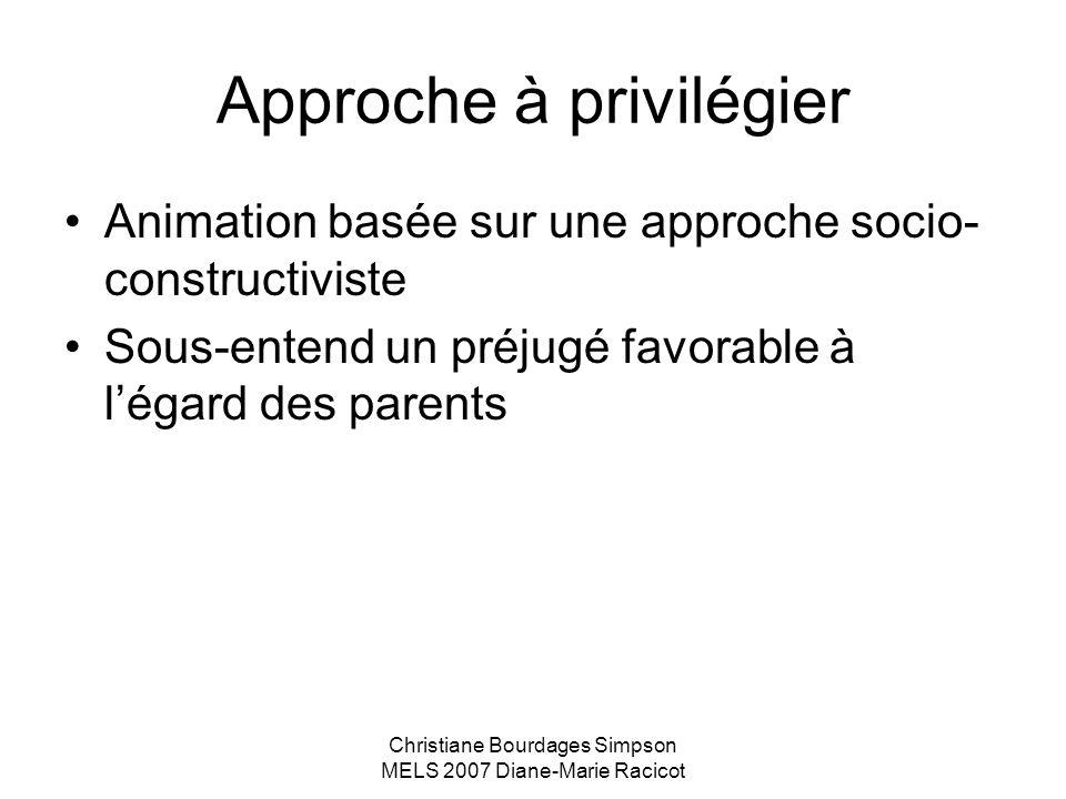 Christiane Bourdages Simpson MELS 2007 Diane-Marie Racicot Approche à privilégier Animation basée sur une approche socio- constructiviste Sous-entend