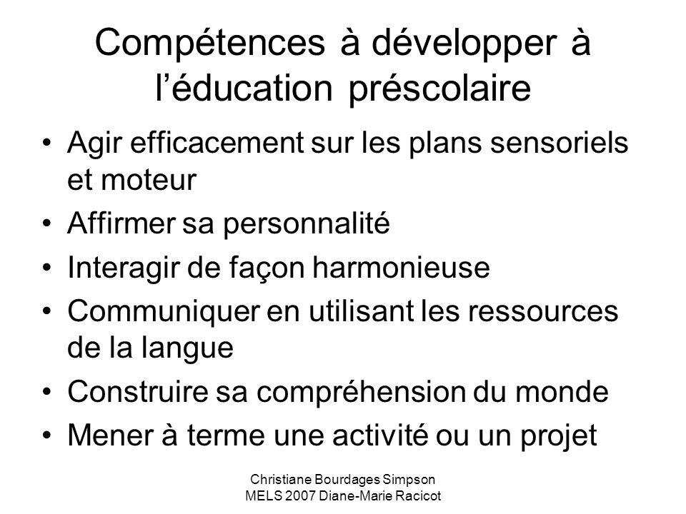 Christiane Bourdages Simpson MELS 2007 Diane-Marie Racicot Compétences à développer à léducation préscolaire Agir efficacement sur les plans sensoriel