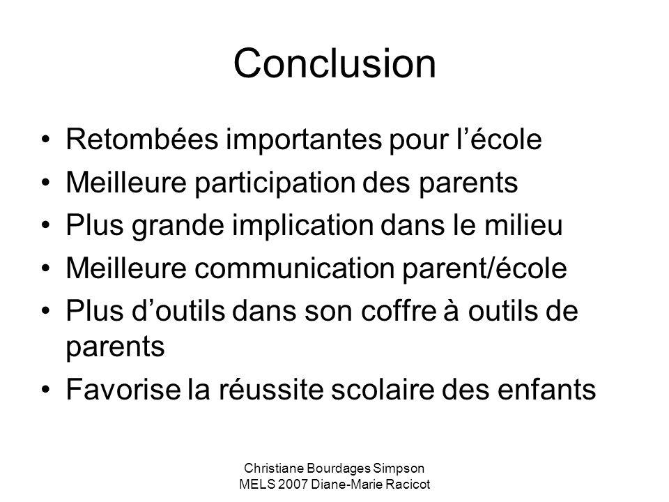 Christiane Bourdages Simpson MELS 2007 Diane-Marie Racicot Conclusion Retombées importantes pour lécole Meilleure participation des parents Plus grand