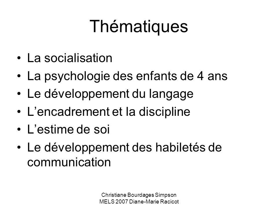 Christiane Bourdages Simpson MELS 2007 Diane-Marie Racicot Thématiques La socialisation La psychologie des enfants de 4 ans Le développement du langag