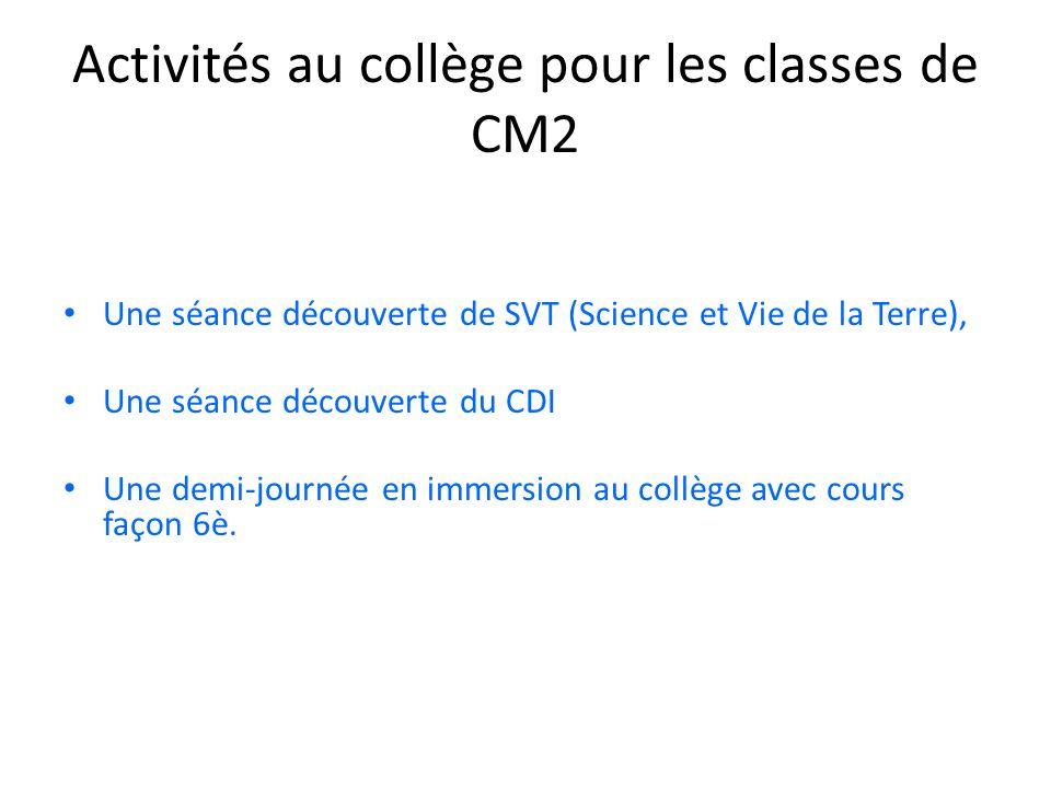 Activités au collège pour les classes de CM2 Une séance découverte de SVT (Science et Vie de la Terre), Une séance découverte du CDI Une demi-journée