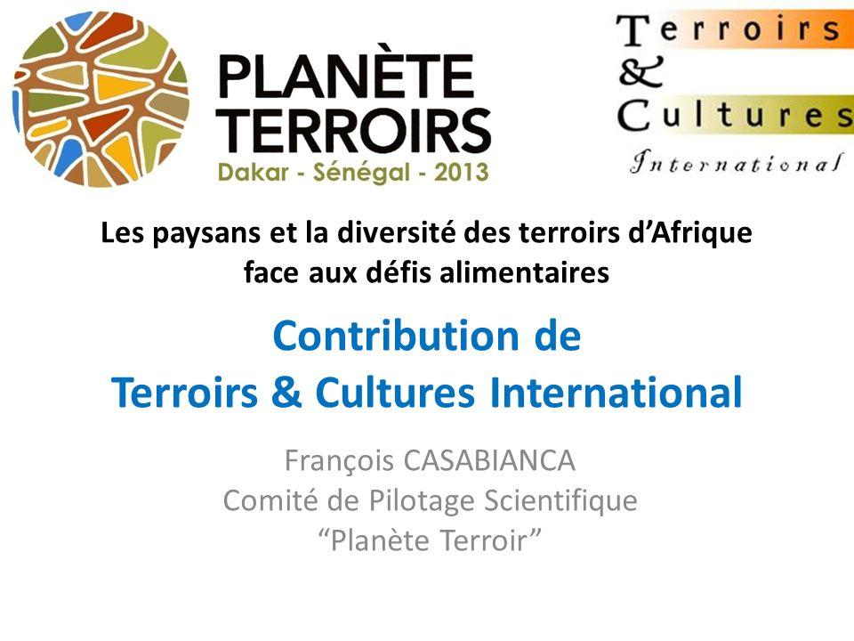 Les paysans et la diversité des terroirs dAfrique face aux défis alimentaires Contribution de Terroirs & Cultures International François CASABIANCA Co