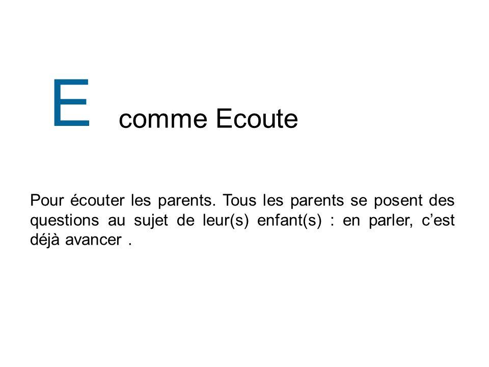 comme Ecoute E Pour écouter les parents.