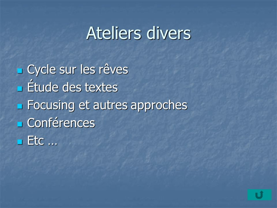 Ateliers divers Cycle sur les rêves Cycle sur les rêves Étude des textes Étude des textes Focusing et autres approches Focusing et autres approches Conférences Conférences Etc … Etc …