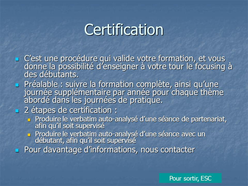 Certification Cest une procédure qui valide votre formation, et vous donne la possibilité denseigner à votre tour le focusing à des débutants. Cest un