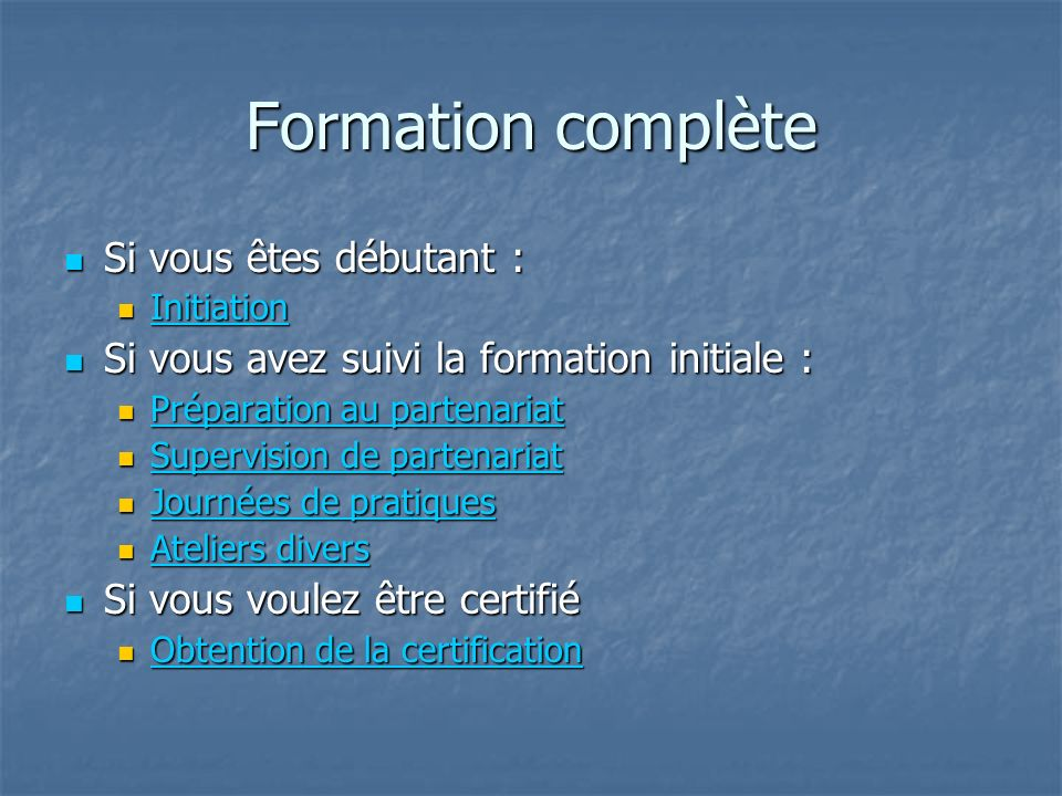 Formation complète Si vous êtes débutant : Si vous êtes débutant : Initiation Initiation Initiation Si vous avez suivi la formation initiale : Si vous